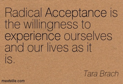 Radical acceptance relationship quotes loving your way