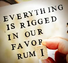 Life life as if everything were rigged in our favor -Rumi