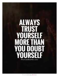 always-trust-yourself-more-than-you-doubt-yourself-quote-1